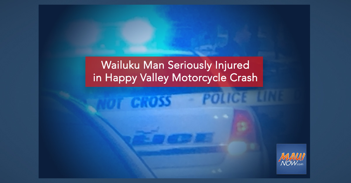 Wailuku Man Seriously Injured in Happy Valley Motorcycle Crash