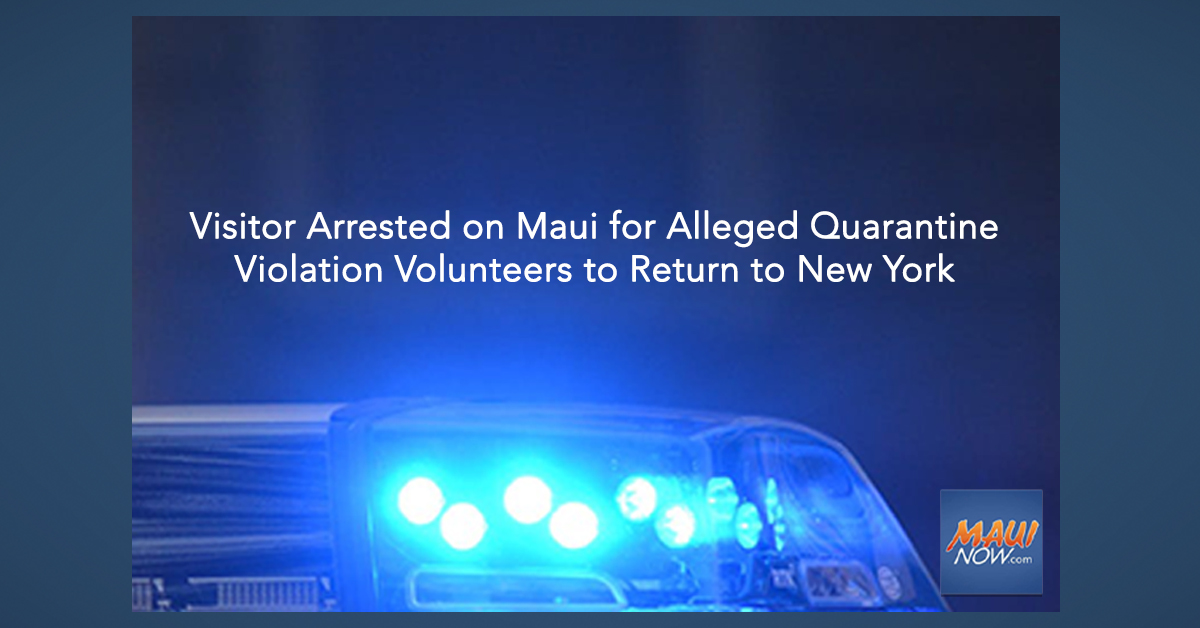 Visitor Arrested on Maui for Alleged Quarantine Violation Volunteers to Return to New York