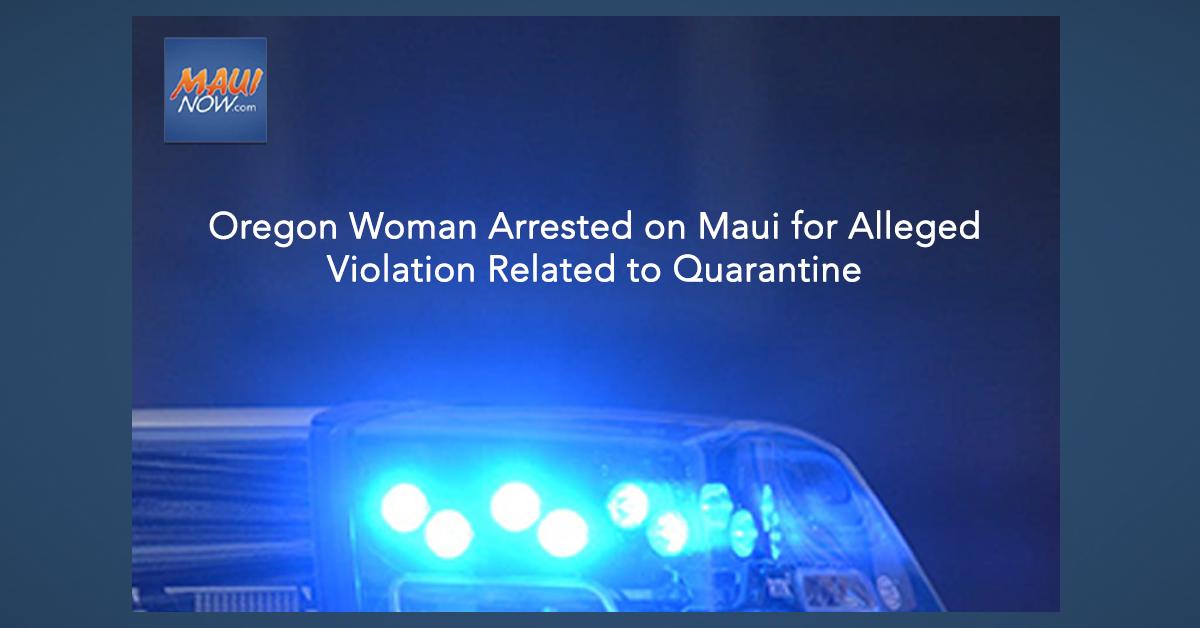 Oregon Woman Arrested on Maui for Alleged Quarantine Violation