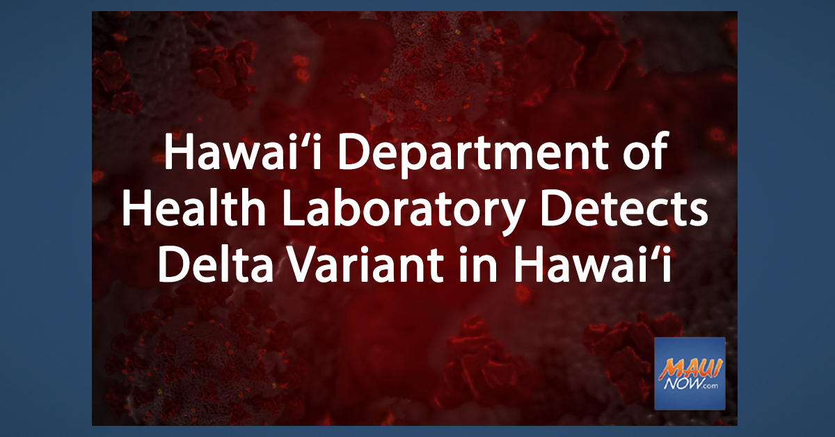 """One Case of """"Delta"""" Variant Detected in Hawai'i by State Lab"""