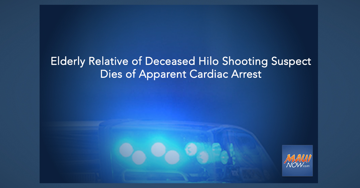 Elderly Relative of Deceased Hilo Shooting Suspect Dies of Apparent Cardiac Arrest