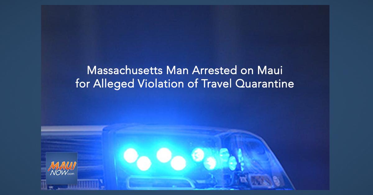 Massachusetts Man Arrested on Maui for Alleged Violation of Travel Quarantine