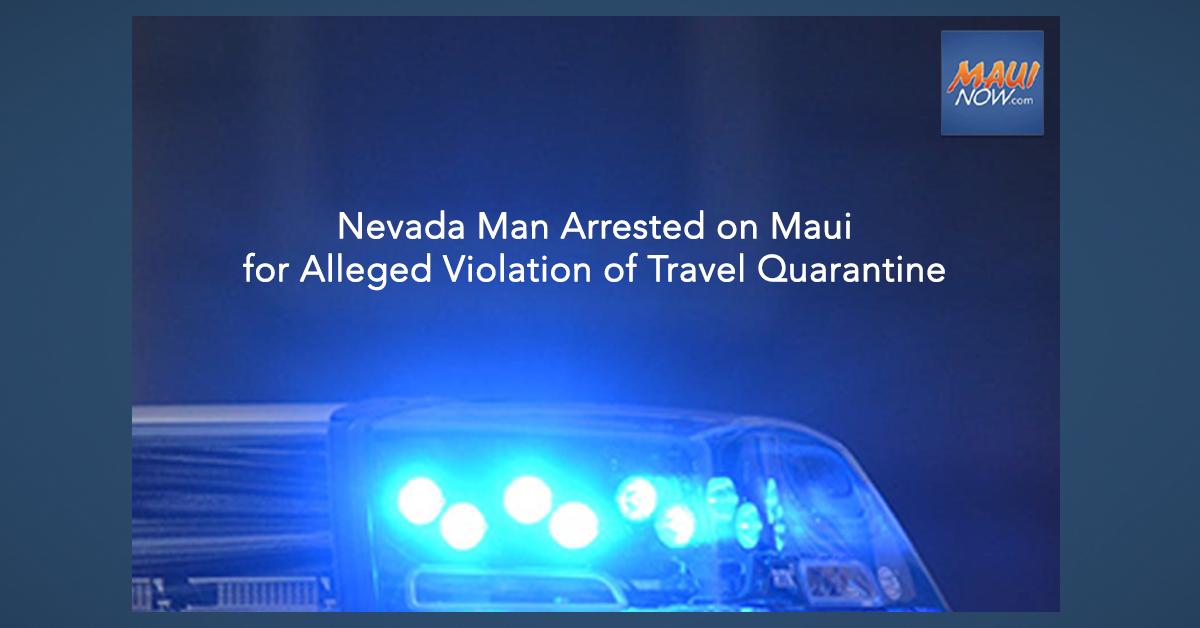 Nevada Man Arrested on Maui for Alleged Violation of Travel Quarantine
