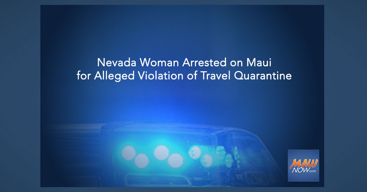 Nevada Woman Arrested on Maui for Alleged Violation of Rules Related to Quarantine