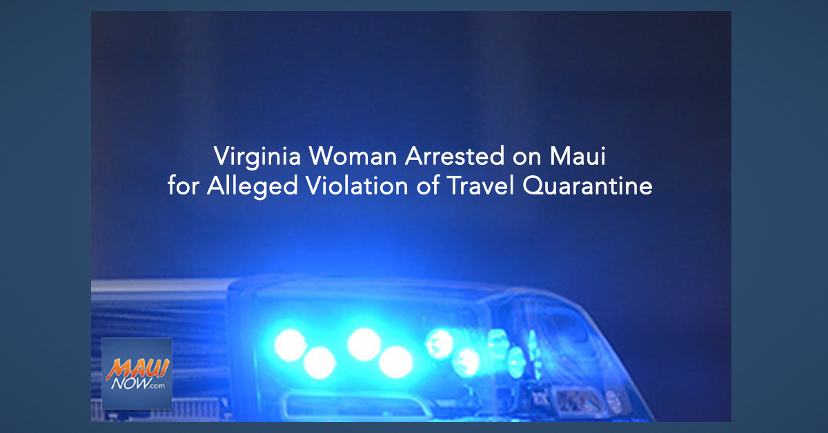 Virginia Woman Arrested on Maui for Alleged Violation of Travel Quarantine