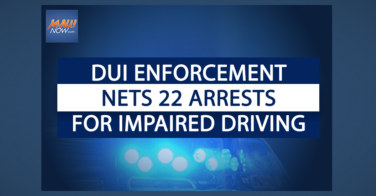 22 Arrested on Maui During Fourth of July Impaired Driving Checkpoints