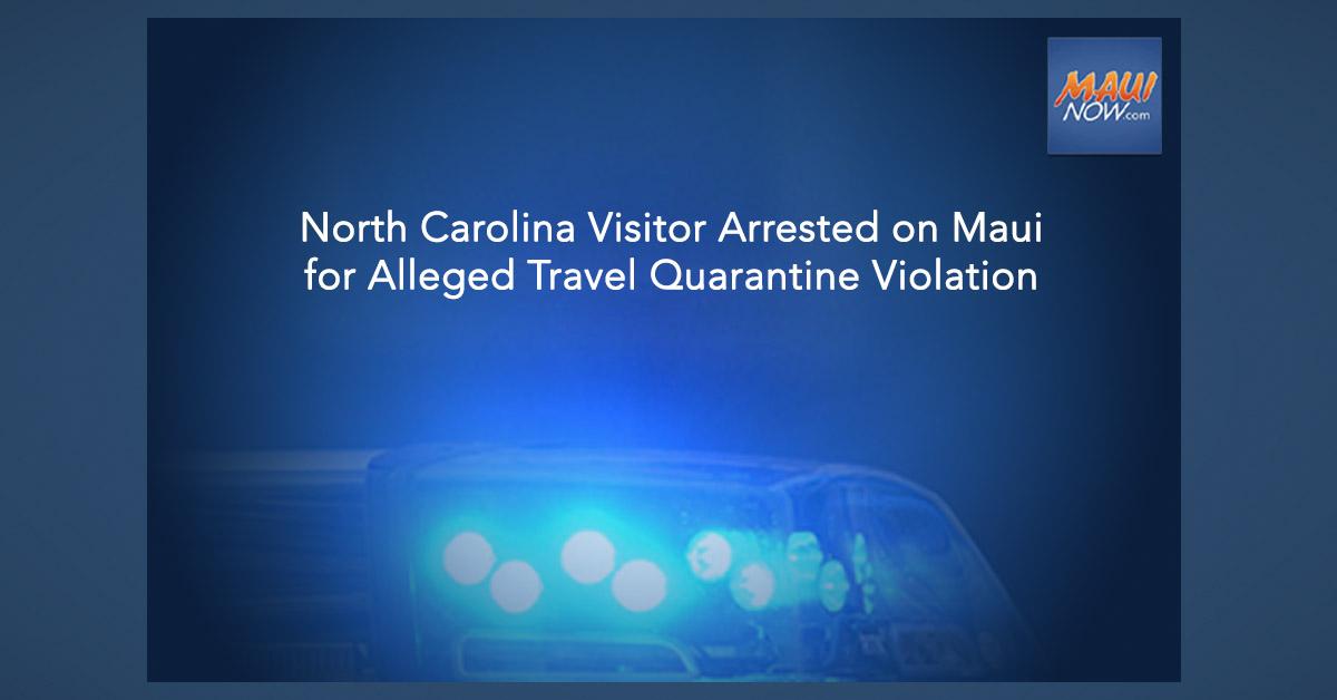 North Carolina Visitor Arrested on Maui for Alleged Travel Quarantine Violation