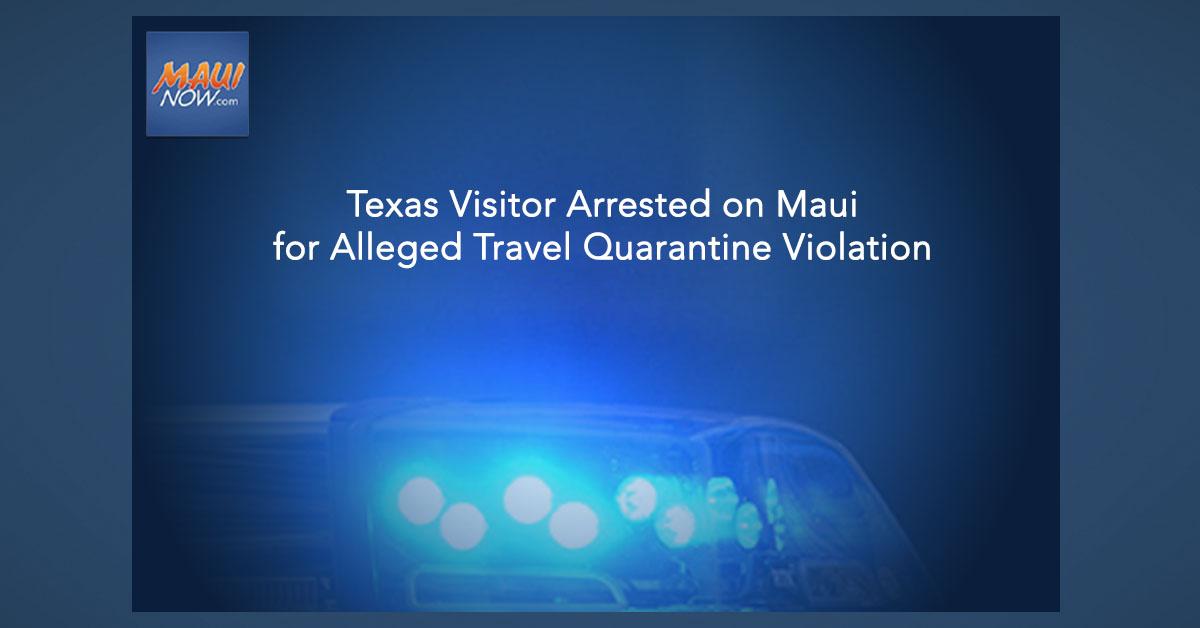 Texas Visitor Arrested on Maui for Alleged Travel Quarantine Violation