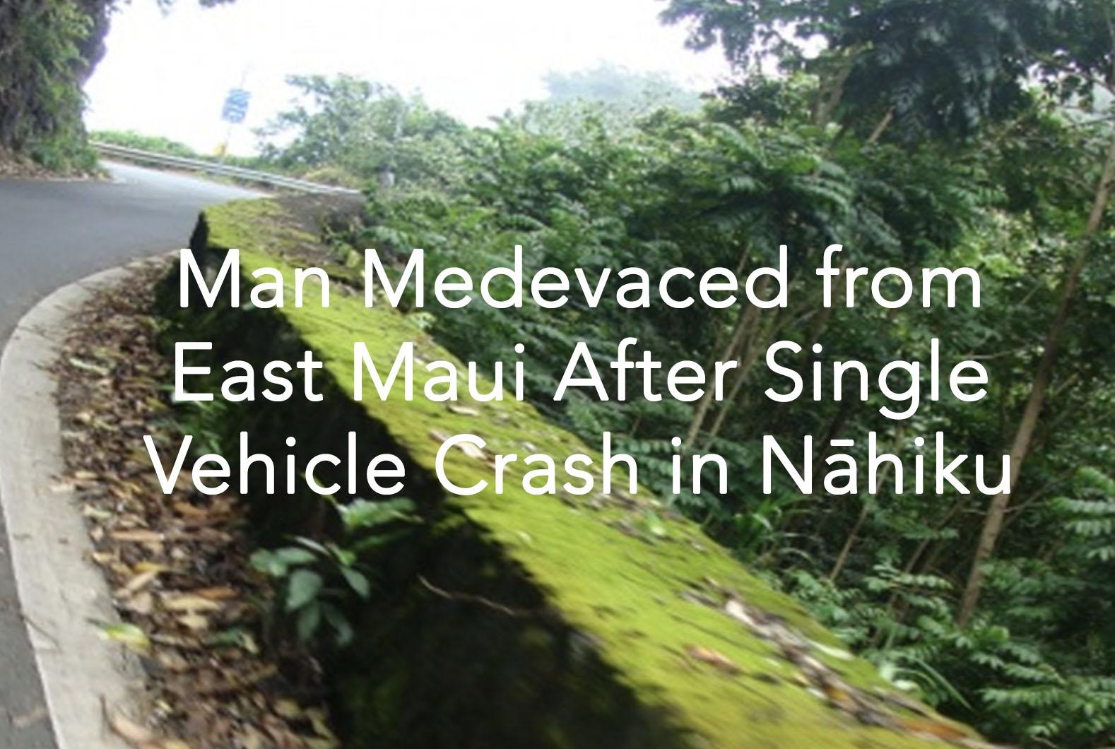 Man Medevaced from East Maui After Single Vehicle Crash in Nāhiku