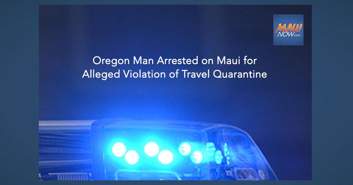 Oregon Man Arrested on Maui for Alleged Violation of Travel Quarantine