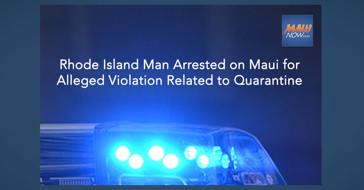 Rhode Island Man Arrested on Maui for Alleged Violation of Rules and Orders